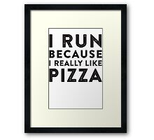 I Run Because I Really Like Pizza Framed Print