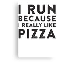 I Run Because I Really Like Pizza Canvas Print