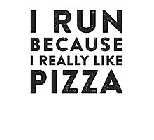 I Run Because I Really Like Pizza Photographic Print