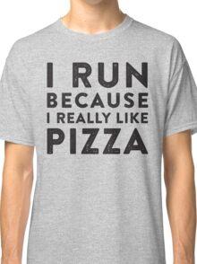 I Run Because I Really Like Pizza Classic T-Shirt