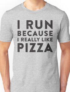I Run Because I Really Like Pizza Unisex T-Shirt