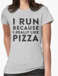 I Run Because I Really Like Pizza Womens Fitted T-Shirt