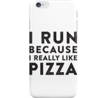 I Run Because I Really Like Pizza iPhone Case/Skin