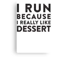 I Run Because I Really Like Dessert  Canvas Print