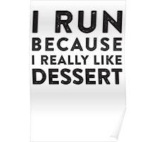 I Run Because I Really Like Dessert  Poster