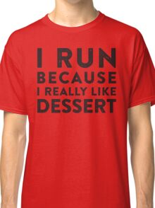 I Run Because I Really Like Dessert  Classic T-Shirt