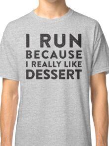 I Run Because I Really Like Dessert  Classic T-Shirt