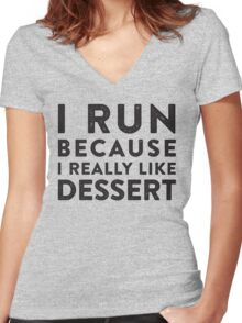 I Run Because I Really Like Dessert  Women's Fitted V-Neck T-Shirt