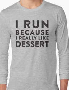 I Run Because I Really Like Dessert  Long Sleeve T-Shirt
