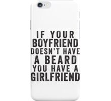 If Your Boyfriend Doesn't Have A Beard, You Have A Girlfriend iPhone Case/Skin
