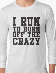I Run To Burn Off The Crazy Long Sleeve T-Shirt