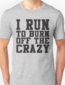 I Run To Burn Off The Crazy Unisex T-Shirt