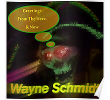 Wayne Schmidt - Greetings From The Here And Now(2013)(ALTERNATIVE NOT USED) Poster