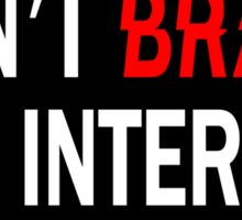 Don't Brake the Internet (Sticker) Sticker