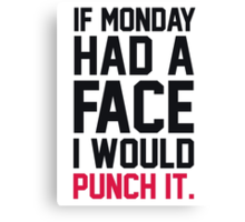 If Monday Had a Face I Would Punch It Canvas Print