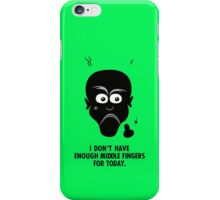 I don't have enough middle fingers for today iPhone Case/Skin