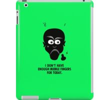 I don't have enough middle fingers for today iPad Case/Skin