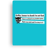 Ociffer. Iswear to drunk I'm not God. Canvas Print