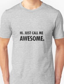 Hi. Just call me awesome. Unisex T-Shirt