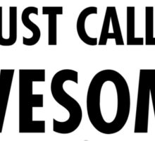 Hi. Just call me awesome. Sticker
