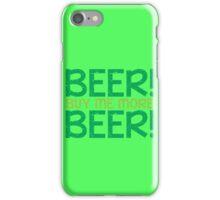 BEER! Buy me more BEER! iPhone Case/Skin