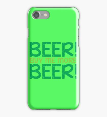 BEER! Buy me more BEER! iPhone Case/Skin