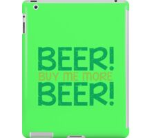 BEER! Buy me more BEER! iPad Case/Skin