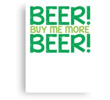 BEER! Buy me more BEER! Canvas Print