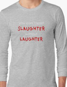 Slaughter without Laughter Long Sleeve T-Shirt