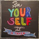 Be Yourself, Everyone Else is Taken by Erin DuFrane Art
