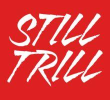 Still Trill V2 [White Ink] | FTS by FreshThreadShop