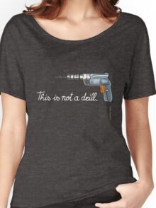 This is not a drill. Women's Relaxed Fit T-Shirt