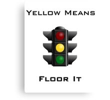 Yellow Means Floor It Canvas Print