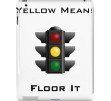 Yellow Means Floor It iPad Case/Skin