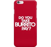 Do you take Burrito Pay? iPhone Case/Skin