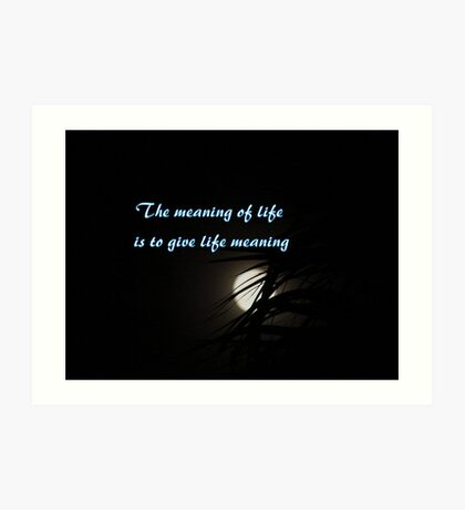 The meaning of life Art Print