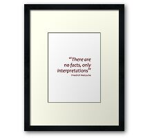 There are no facts... (Amazing Sayings) Framed Print