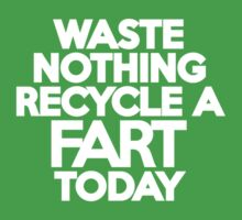 Waste nothing Recycle a fart today by onebaretree