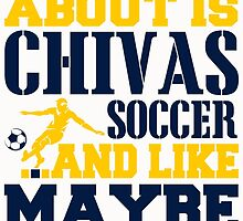 ALL I CARE ABOUT IS CHIVAS SOCCER by fancytees