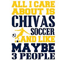 ALL I CARE ABOUT IS CHIVAS SOCCER Photographic Print