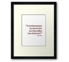 A mathematician turns coffee into theorems (Amazing Sayings) Framed Print