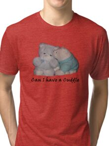 Can I have a Cuddle Tri-blend T-Shirt