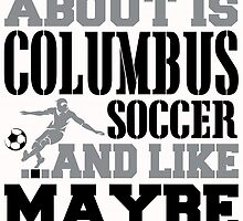 ALL I CARE ABOUT IS COLUMBUS SOCCER by fancytees