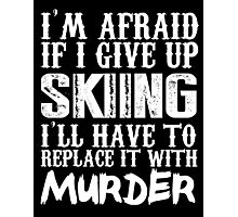 I'm Afraid If I Give Up Skiing I'll Have To Replace It With Murder - TShirts & Hoodies Photographic Print