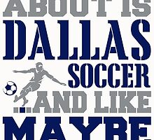 ALL I CARE ABOUT IS DALLAS SOCCER by fancytees
