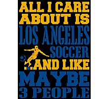 ALL I CARE ABOUT IS LOS ANGELES SOCCER Photographic Print