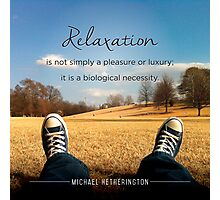 Relaxation is a Necessity Photographic Print