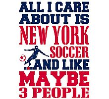 ALL I CARE ABOUT IS NEWYORK SOCCER Photographic Print