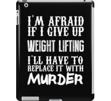 I'm Afraid If I Give Up Weight Lifting I'll Have To Replace It With Murder - TShirts & Hoodies iPad Case/Skin