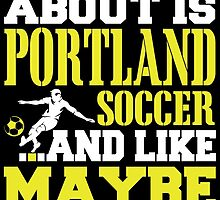 ALL I CARE ABOUT IS PORTLAND SOCCER by fancytees